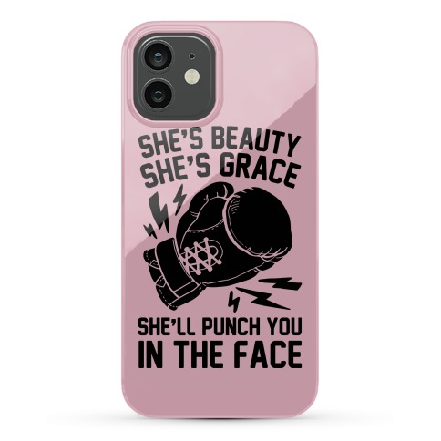 She's Beauty She's Grace She'll Punch You In The Face Phone Case