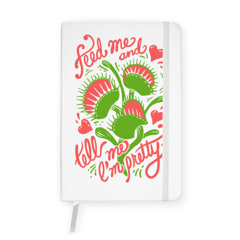 Venus Fly Trap: Feed Me And Tell Me I'm Pretty Notebook
