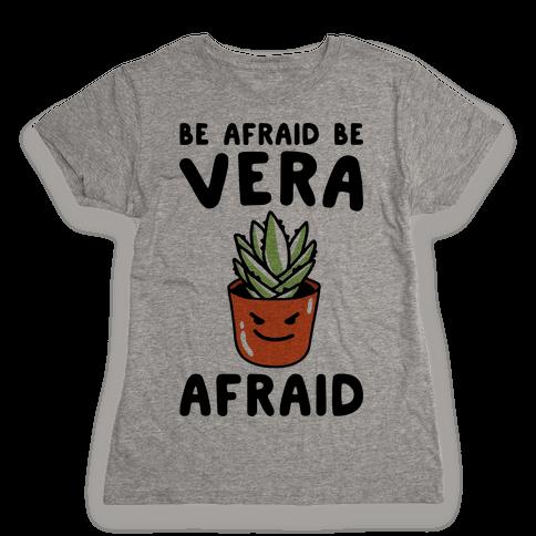 Be Afraid Be Vera Afraid Parody Womens T-Shirt