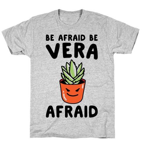 Be Afraid Be Vera Afraid Parody T-Shirt
