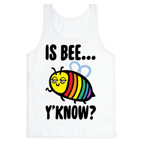 Is Bee Y'know Parody Tank Top