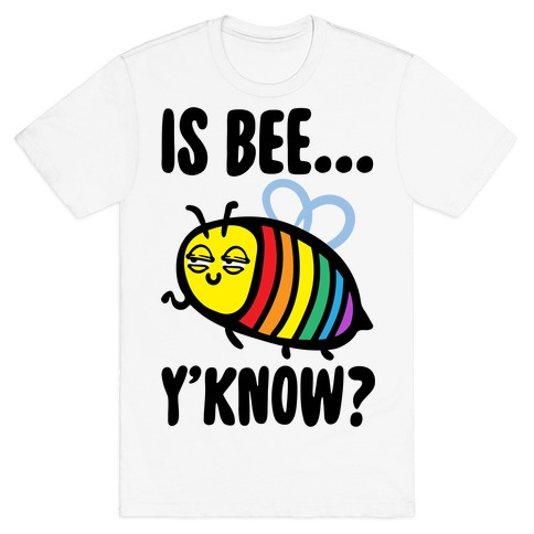 Is Bee Y'know Parody T-Shirt