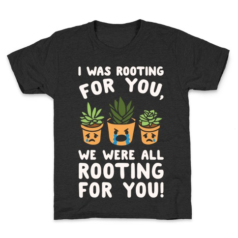 We Were All Rooting For You Plant Parody White Print Kids T-Shirt