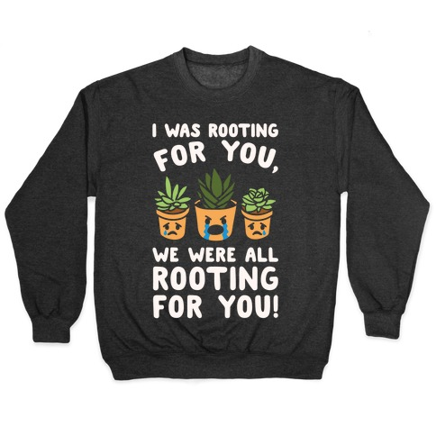 We Were All Rooting For You Plant Parody White Print Pullover
