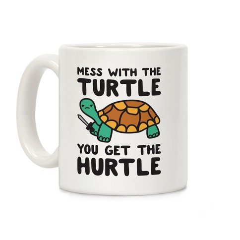 Mess With The Turtle You Get The Hurtle Coffee Mug