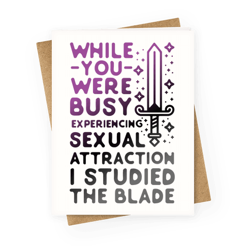 While You Were Busy Experiencing Sexual Attraction Greeting Card