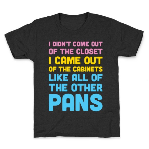 I Didn't Come Out Of The Closet (Pansexual) Kids T-Shirt
