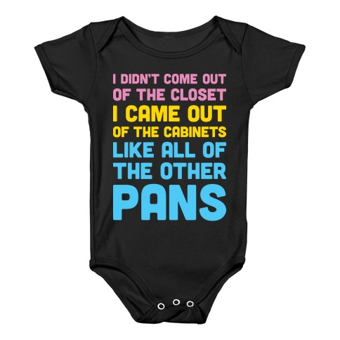 I Didn't Come Out Of The Closet (Pansexual) Baby Onesy
