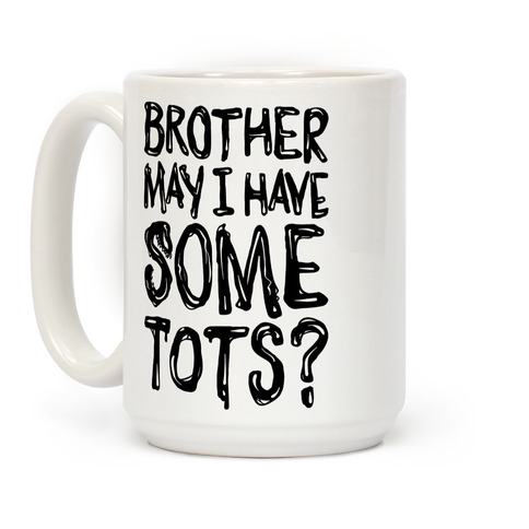 Brother May I Have Some Tots Venom Parody Coffee Mug