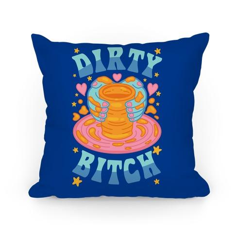 Dirty Bitch Pillow