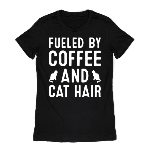 Fueled By Coffee And Cat Hair Womens T-Shirt