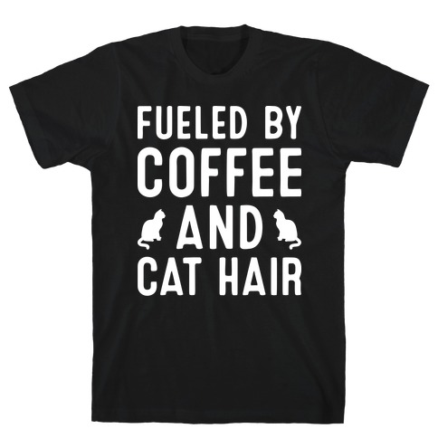 Fueled By Coffee And Cat Hair T-Shirt