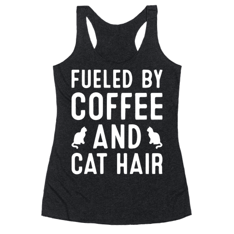 Fueled By Coffee And Cat Hair Racerback Tank Top