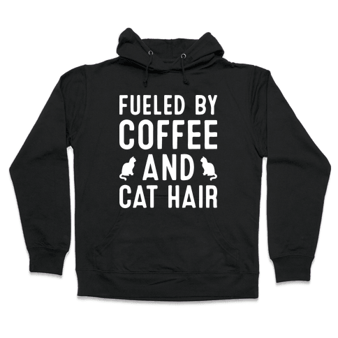 Fueled By Coffee And Cat Hair Hooded Sweatshirt