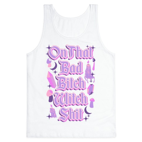 On That Bad Bitch Witch Shit Tank Top