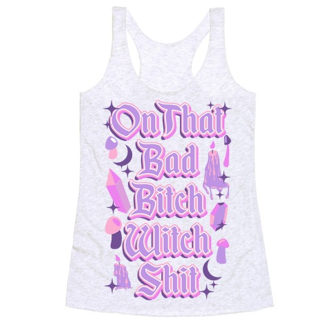 On That Bad Bitch Witch Shit Racerback Tank Top