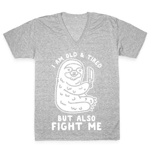 I Am Old and Tired But Also Fight Me V-Neck Tee Shirt