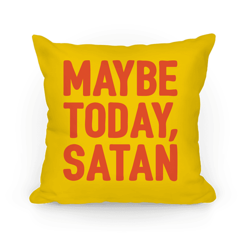Maybe Today Satan Parody Pillow