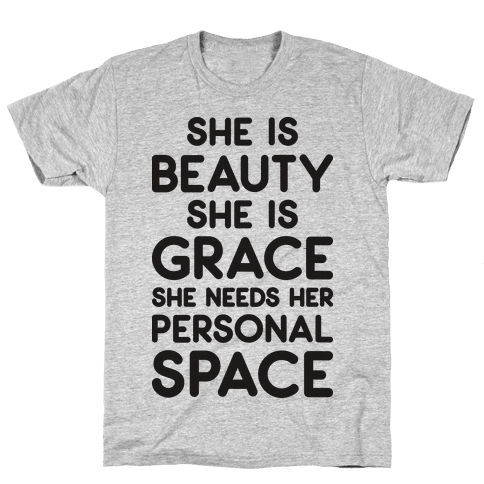 She Is Beauty She Is Grace She Needs Her Personal Space Mens T-Shirt