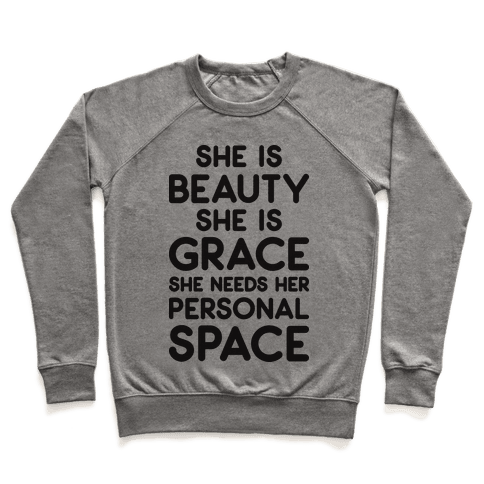 She Is Beauty She Is Grace She Needs Her Personal Space Pullover