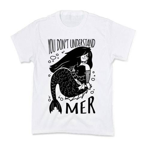 You Don't Understand Mer Kids T-Shirt