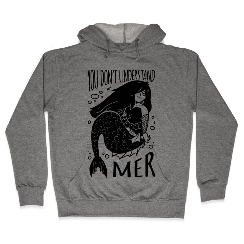 You Don't Understand Mer Hooded Sweatshirt