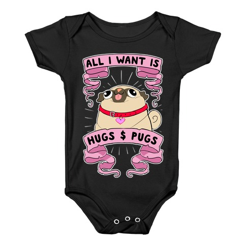 All I Want Is Hugs And Pugs Baby Onesy