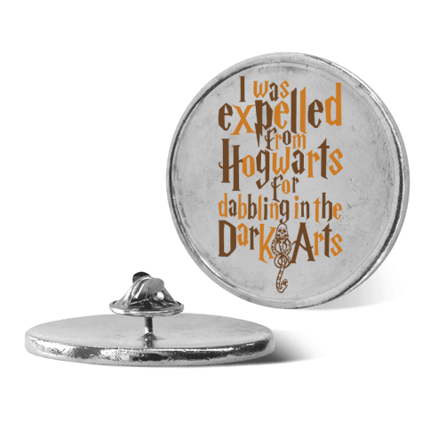 I Was Expelled From Hogwarts For Dabbling In The Dark Arts pin