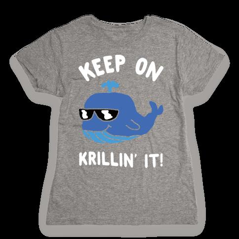 Keep On Krillin' It Whale Womens T-Shirt
