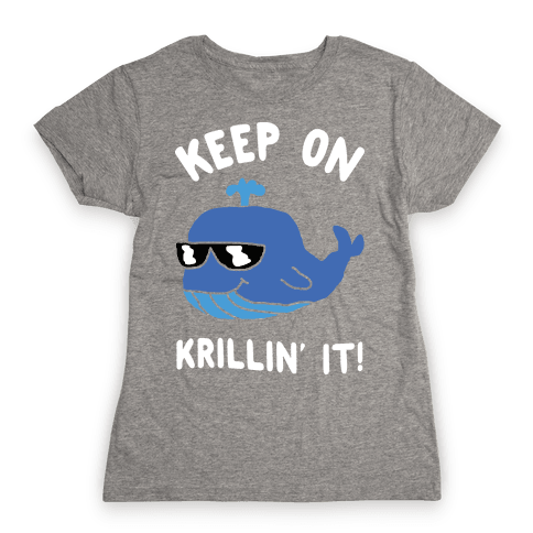 Keep On Krillin' It Whale Womens T-Shirt