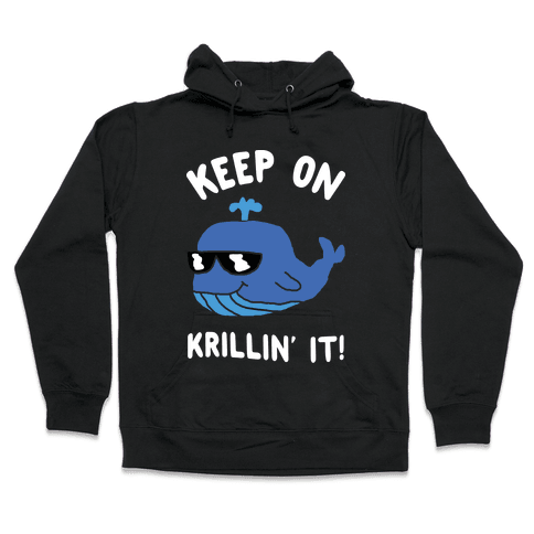 Keep On Krillin' It Whale Hooded Sweatshirt