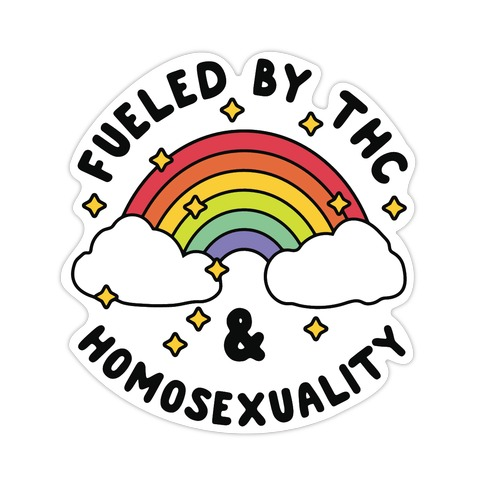Fueled By THC & Homosexuality Die Cut Sticker