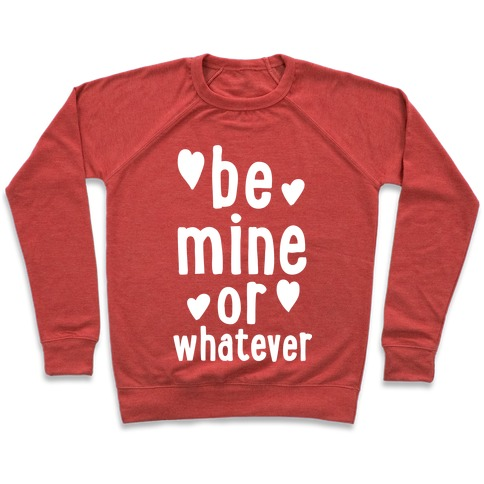 Be Mine Or Whatever Pullover