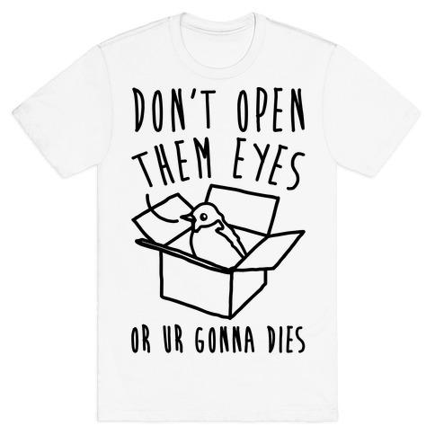 Don't Open Them Eyes Or Ur Gonna Dies Bird Box Parody T-Shirt