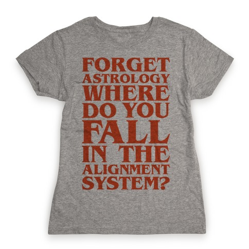 Forget Astrology Where Do You Fall In The Alignment Chart Womens T-Shirt