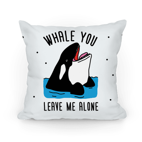 Whale You Leave Me Alone Pillow
