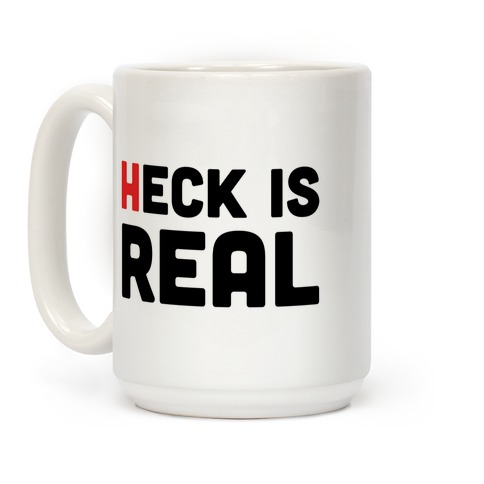 Heck is Real Coffee Mug