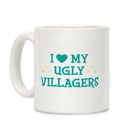 I Love My Ugly Villagers Coffee Mug