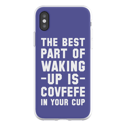 The Best Part Of Waking Up Is Covefefe Phone Flexi-Case