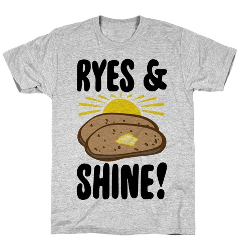 Ryes and Shine Parody T-Shirt
