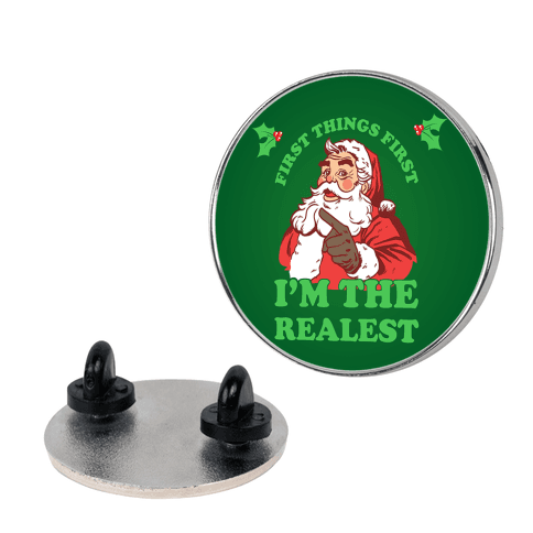 First Things First I'm The Realest (Fancy Santa) pin