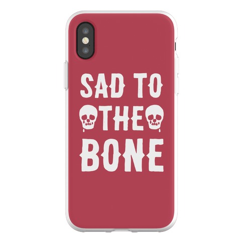 Sad To The Bone Phone Flexi-Case