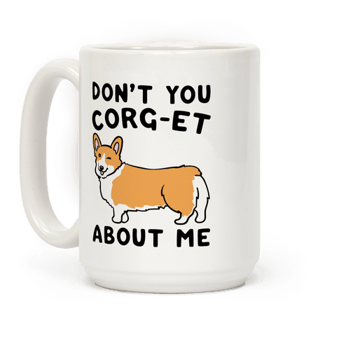Don't You Corg-et About Me Parody Coffee Mug