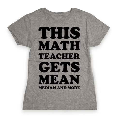 This Math Teacher Gets Mean Median And Mode Womens T-Shirt