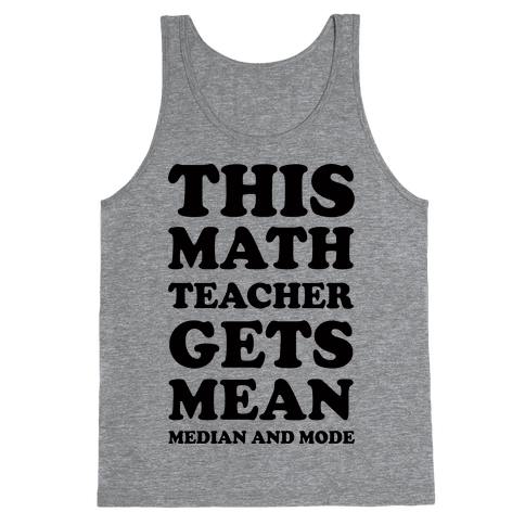 This Math Teacher Gets Mean Median And Mode Tank Top