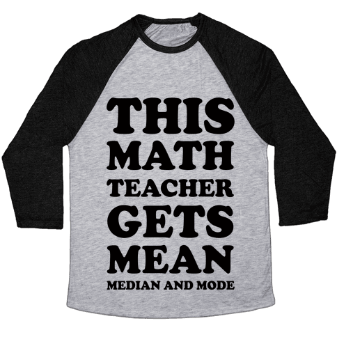 This Math Teacher Gets Mean Median And Mode Baseball Tee