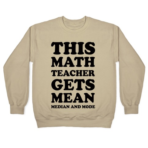 reputable site 1b8d7 78c34 This Math Teacher Gets Mean Median And Mode Crewneck Sweatshirt | LookHUMAN