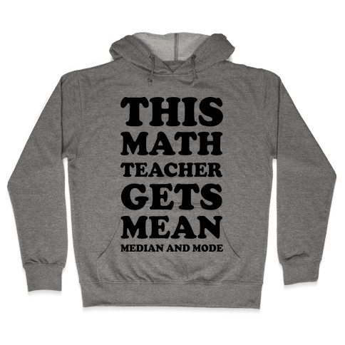 This Math Teacher Gets Mean Median And Mode Hooded Sweatshirt