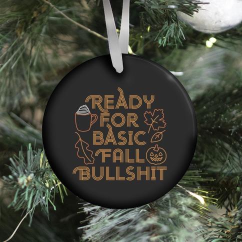 Ready For Basic Fall Bullshit Ornament
