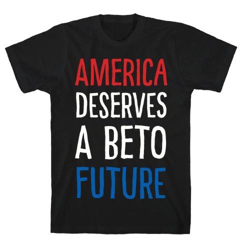 America Deserves A Beto Future T-Shirt